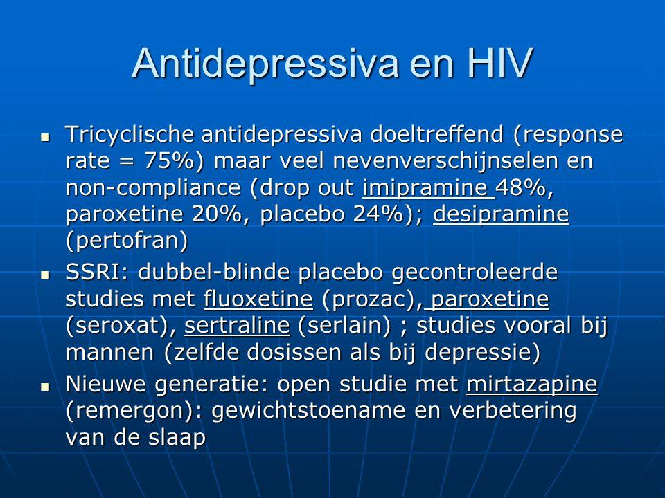 Antidepressiva en HIV Tricyclische antidepressiva doeltreffend (response rate = 75%) maar veel nevenverschijnselen en non-compliance (drop out imipram