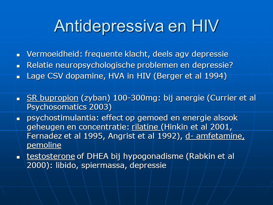 Antidepressiva en HIV Vermoeidheid: frequente klacht, deels agv depressie Vermoeidheid: frequente klacht, deels agv depressie Relatie neuropsychologis