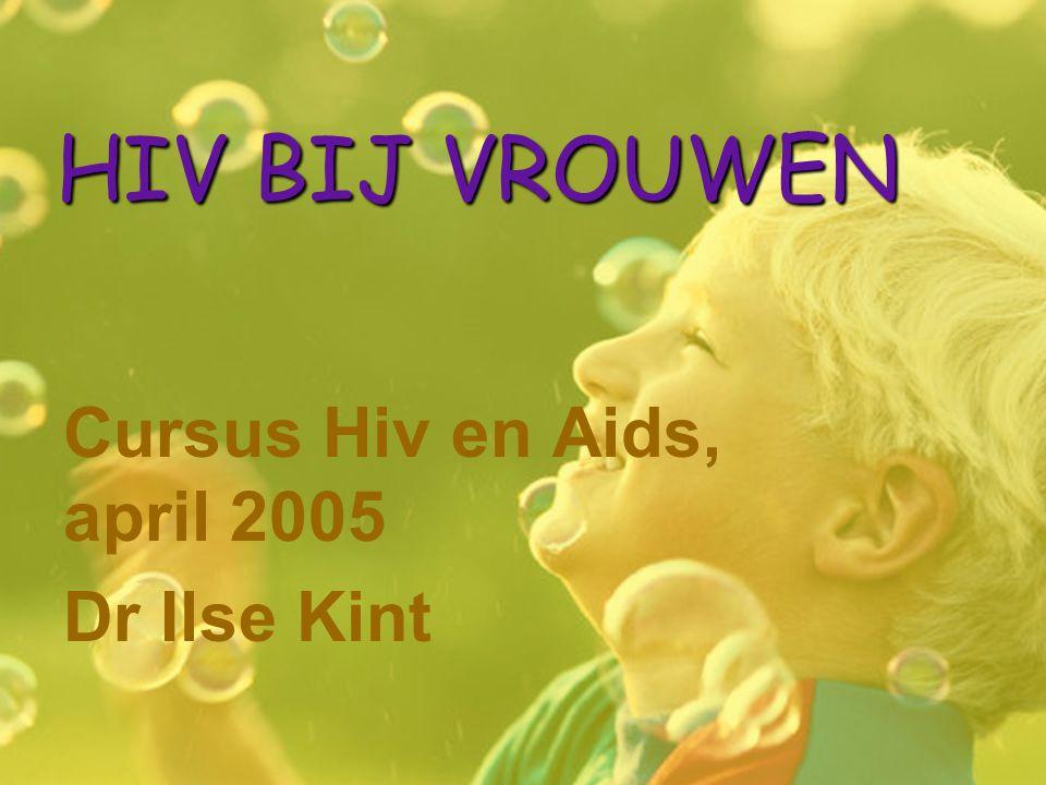HIV BIJ VROUWEN Cursus Hiv en Aids, april 2005 Dr Ilse Kint