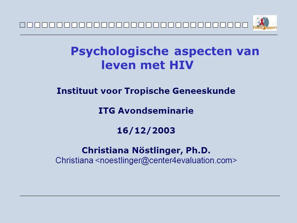 Instituut voor Tropische Geneeskunde ITG Avondseminarie 16/12/2003 Christiana Nöstlinger, Ph.D. Christiana Psychologische aspecten van leven met HIV