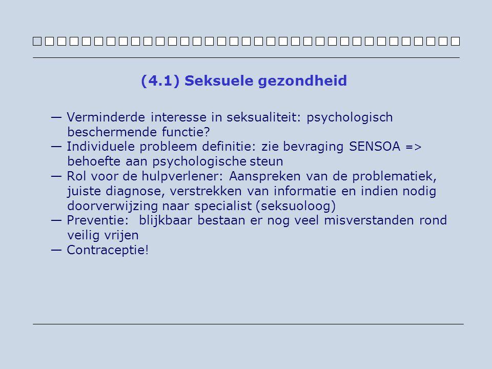 — Verminderde interesse in seksualiteit: psychologisch beschermende functie? — Individuele probleem definitie: zie bevraging SENSOA => behoefte aan ps