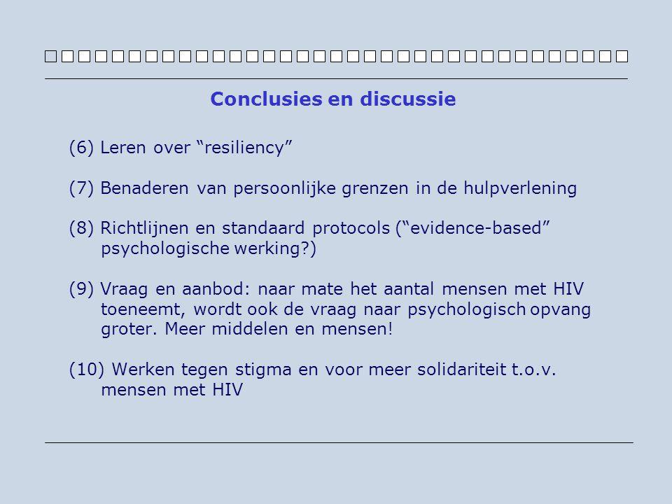 (6) Leren over resiliency (7) Benaderen van persoonlijke grenzen in de hulpverlening (8) Richtlijnen en standaard protocols ( evidence-based psychologische werking?) (9) Vraag en aanbod: naar mate het aantal mensen met HIV toeneemt, wordt ook de vraag naar psychologisch opvang groter.