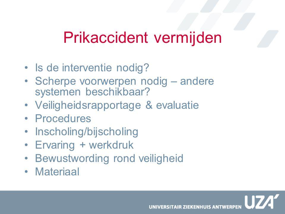 Prikaccident vermijden Is de interventie nodig? Scherpe voorwerpen nodig – andere systemen beschikbaar? Veiligheidsrapportage & evaluatie Procedures I