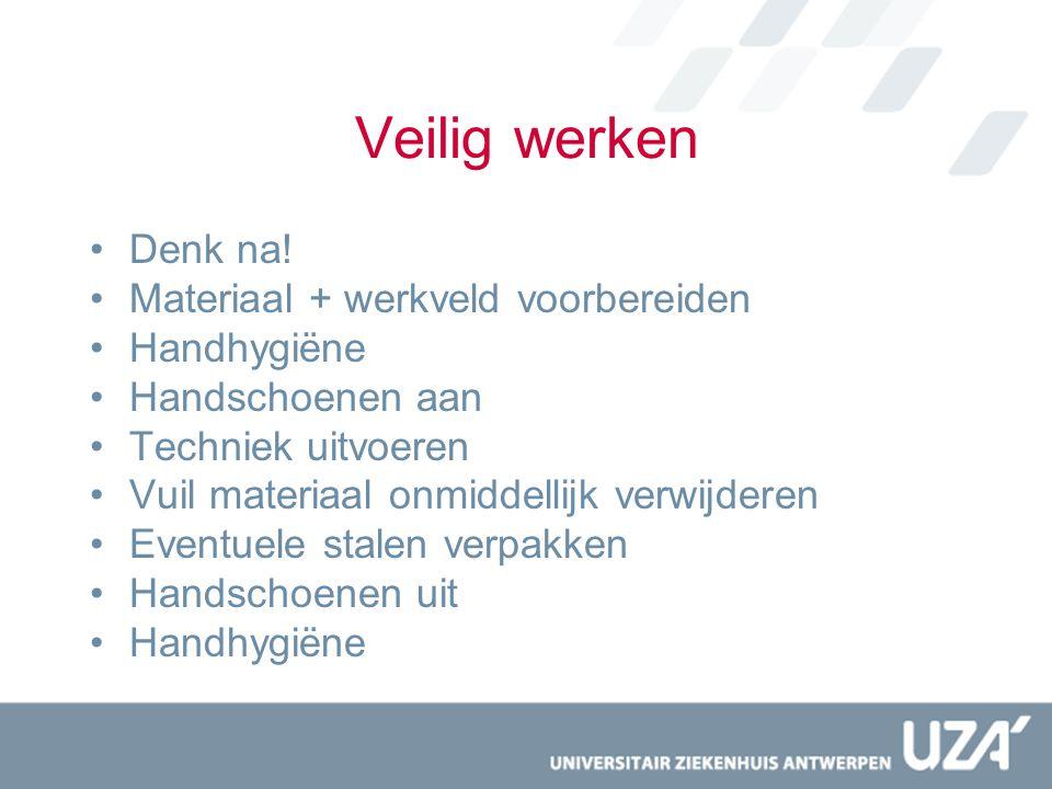Veilig werken Denk na! Materiaal + werkveld voorbereiden Handhygiëne Handschoenen aan Techniek uitvoeren Vuil materiaal onmiddellijk verwijderen Event