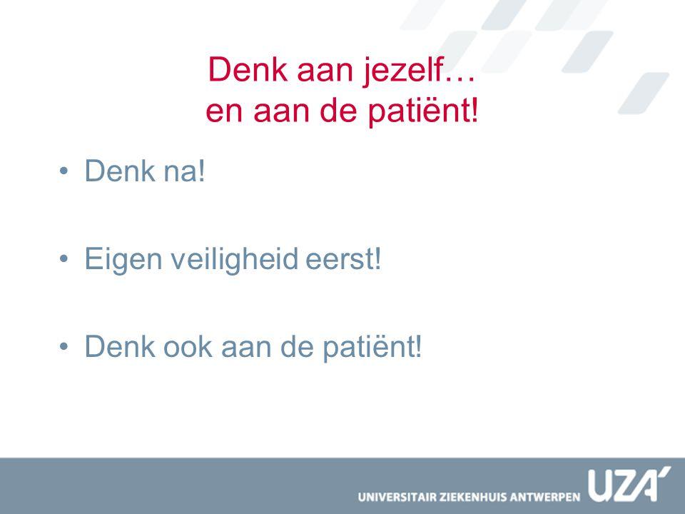 Denk aan jezelf… en aan de patiënt! Denk na! Eigen veiligheid eerst! Denk ook aan de patiënt!