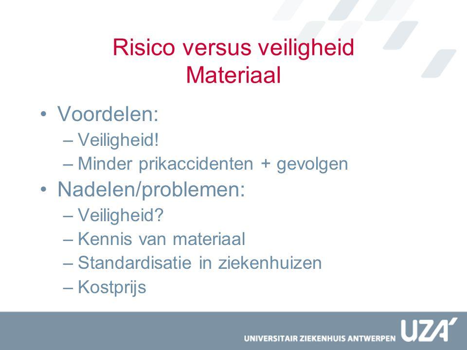 Risico versus veiligheid Materiaal Voordelen: –Veiligheid! –Minder prikaccidenten + gevolgen Nadelen/problemen: –Veiligheid? –Kennis van materiaal –St