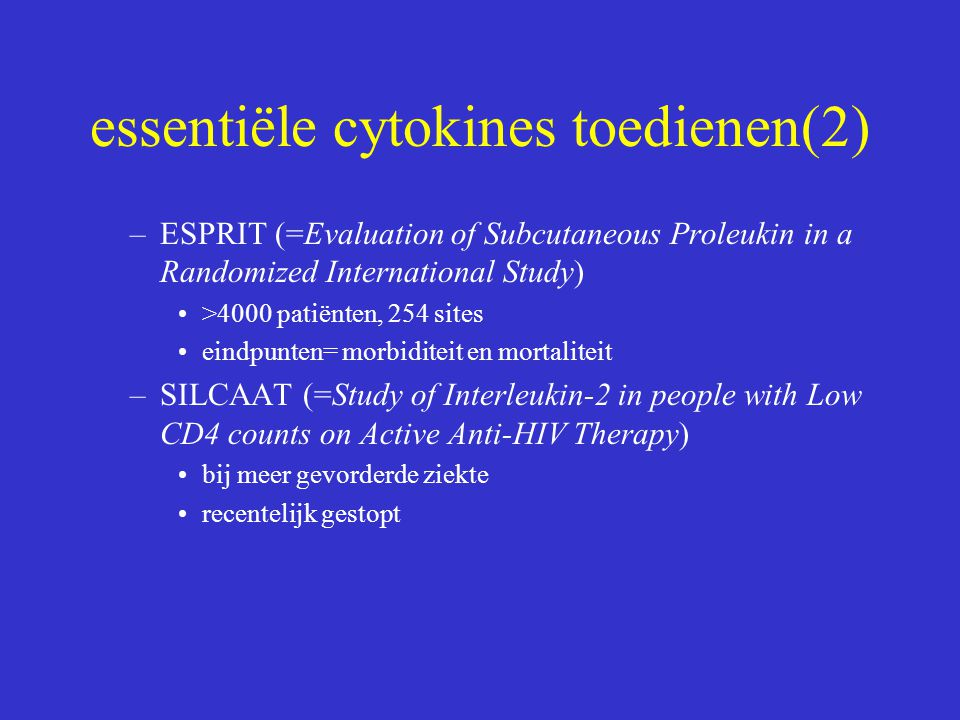 essentiële cytokines toedienen(2) –ESPRIT (=Evaluation of Subcutaneous Proleukin in a Randomized International Study) >4000 patiënten, 254 sites eindp