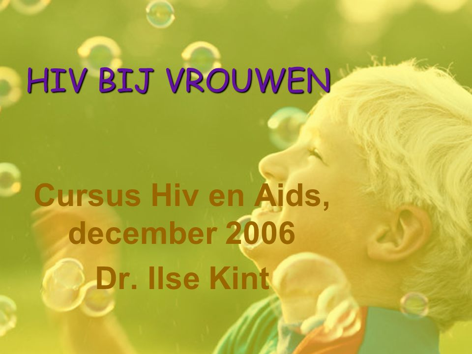 HIV BIJ VROUWEN Cursus Hiv en Aids, december 2006 Dr. Ilse Kint