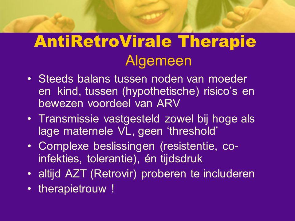 AntiRetroVirale Therapie Algemeen Steeds balans tussen noden van moeder en kind, tussen (hypothetische) risico's en bewezen voordeel van ARV Transmiss