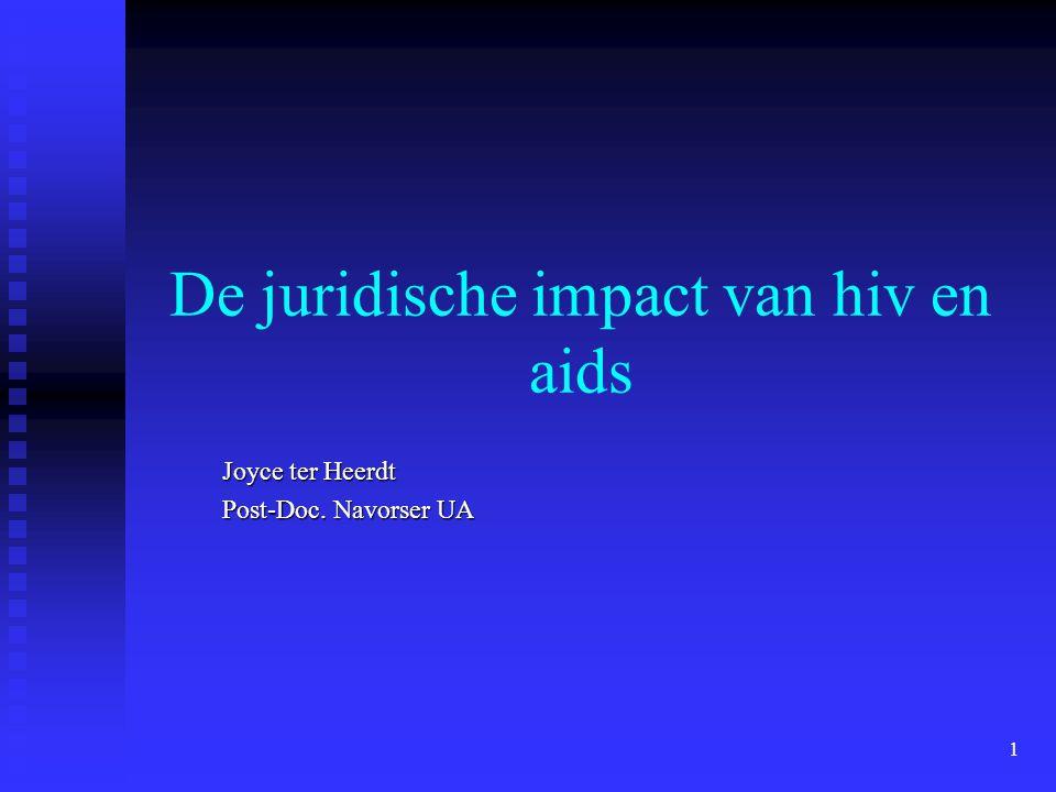 1 De juridische impact van hiv en aids Joyce ter Heerdt Post-Doc. Navorser UA