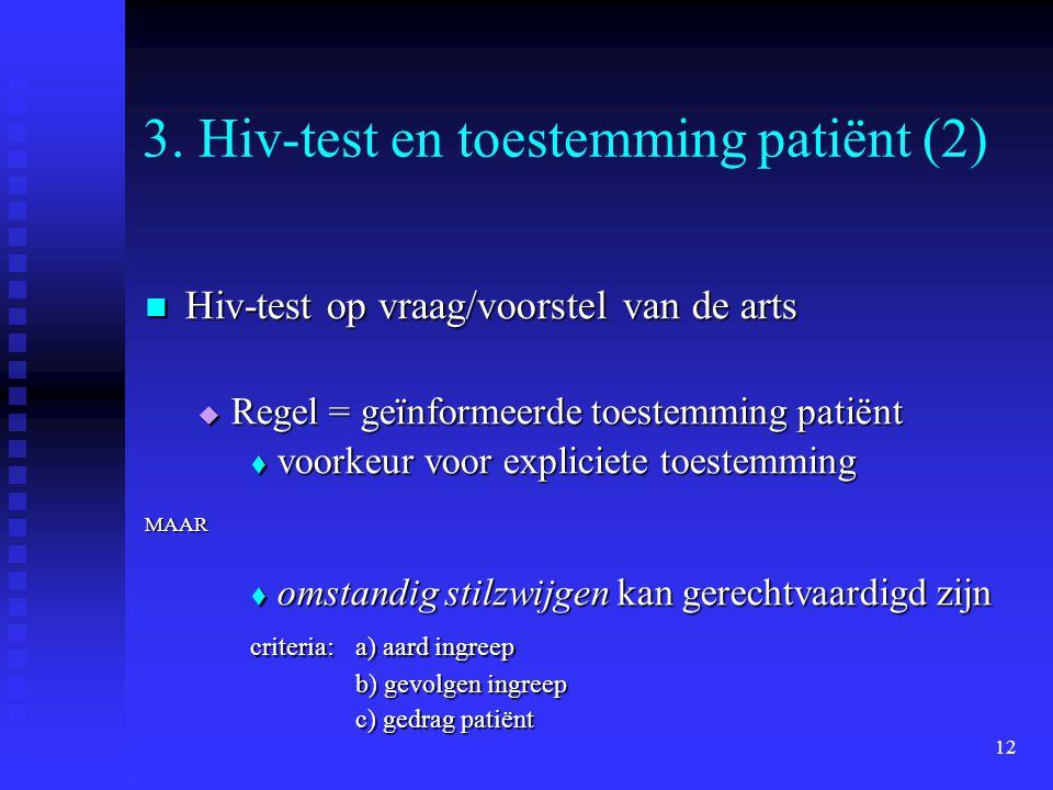 12 3. Hiv-test en toestemming patiënt (2) Hiv-test op vraag/voorstel van de arts Hiv-test op vraag/voorstel van de arts  Regel = geïnformeerde toeste