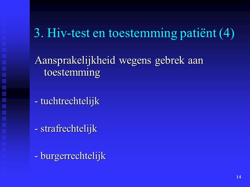 14 3. Hiv-test en toestemming patiënt (4) Aansprakelijkheid wegens gebrek aan toestemming - tuchtrechtelijk - strafrechtelijk - burgerrechtelijk