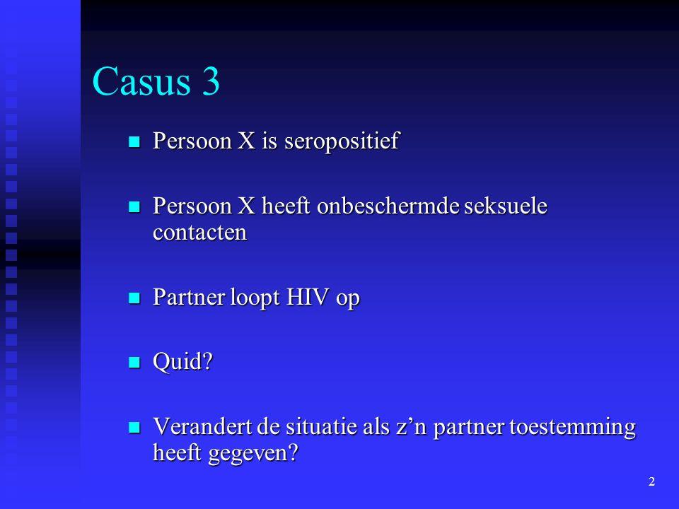 2 Casus 3 Persoon X is seropositief Persoon X is seropositief Persoon X heeft onbeschermde seksuele contacten Persoon X heeft onbeschermde seksuele co