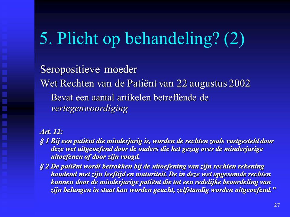 27 5. Plicht op behandeling? (2) Seropositieve moeder Wet Rechten van de Patiënt van 22 augustus 2002 Bevat een aantal artikelen betreffende de verteg