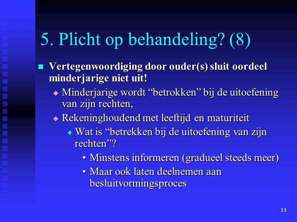 33 5. Plicht op behandeling? (8) Vertegenwoordiging door ouder(s) sluit oordeel minderjarige niet uit! Vertegenwoordiging door ouder(s) sluit oordeel