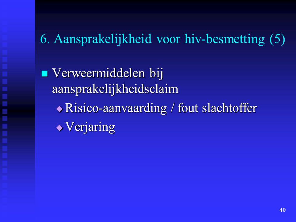 40 6. Aansprakelijkheid voor hiv-besmetting (5) Verweermiddelen bij aansprakelijkheidsclaim Verweermiddelen bij aansprakelijkheidsclaim  Risico-aanva