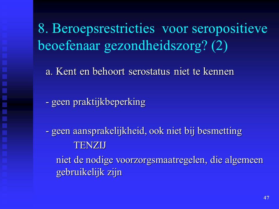 47 8. Beroepsrestricties voor seropositieve beoefenaar gezondheidszorg? (2) a. Kent en behoort serostatus niet te kennen - geen praktijkbeperking - ge