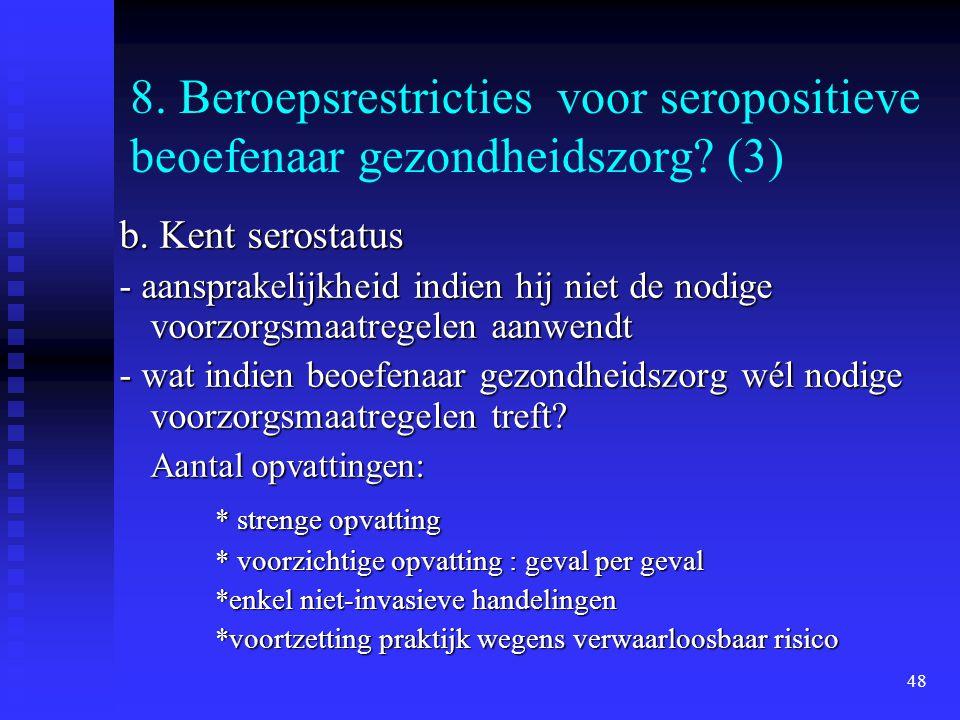 48 8. Beroepsrestricties voor seropositieve beoefenaar gezondheidszorg? (3) b. Kent serostatus - aansprakelijkheid indien hij niet de nodige voorzorgs