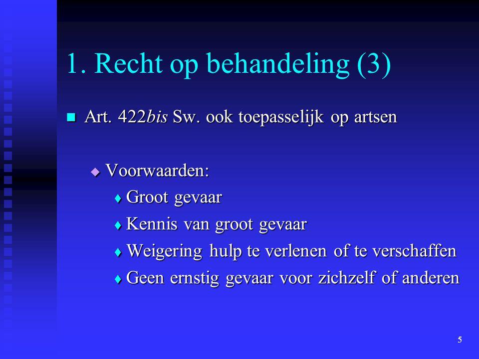 5 1. Recht op behandeling (3) Art. 422bis Sw. ook toepasselijk op artsen Art. 422bis Sw. ook toepasselijk op artsen  Voorwaarden:  Groot gevaar  Ke