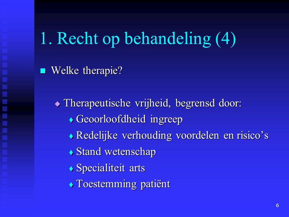 6 1. Recht op behandeling (4) Welke therapie? Welke therapie?  Therapeutische vrijheid, begrensd door:  Geoorloofdheid ingreep  Redelijke verhoudin