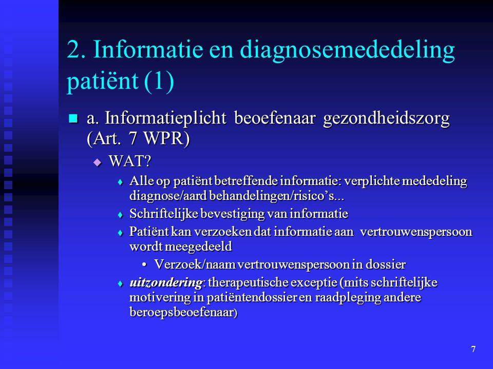 7 2. Informatie en diagnosemededeling patiënt (1) a. Informatieplicht beoefenaar gezondheidszorg (Art. 7 WPR) a. Informatieplicht beoefenaar gezondhei
