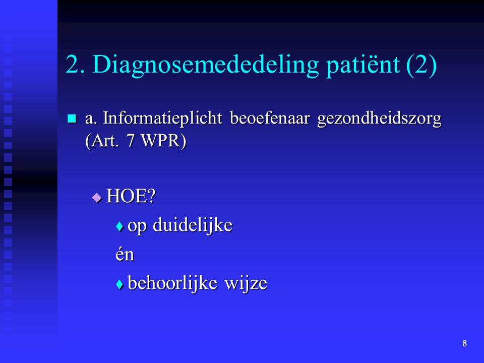 8 2. Diagnosemededeling patiënt (2) a. Informatieplicht beoefenaar gezondheidszorg (Art. 7 WPR) a. Informatieplicht beoefenaar gezondheidszorg (Art. 7