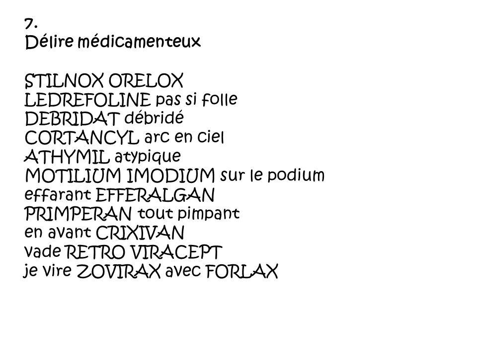 7. Délire médicamenteux STILNOX ORELOX LEDREFOLINE pas si folle DEBRIDAT débridé CORTANCYL arc en ciel ATHYMIL atypique MOTILIUM IMODIUM sur le podium