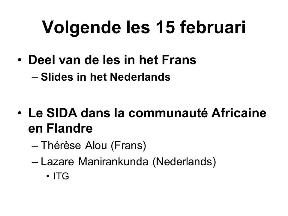 Volgende les 15 februari Deel van de les in het Frans –Slides in het Nederlands Le SIDA dans la communauté Africaine en Flandre –Thérèse Alou (Frans) –Lazare Manirankunda (Nederlands) ITG