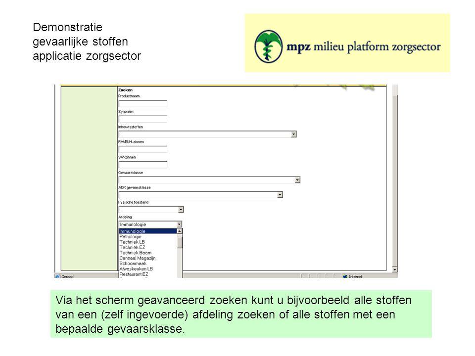 Demonstratie gevaarlijke stoffen applicatie zorgsector Via het scherm geavanceerd zoeken kunt u bijvoorbeeld alle stoffen van een (zelf ingevoerde) af