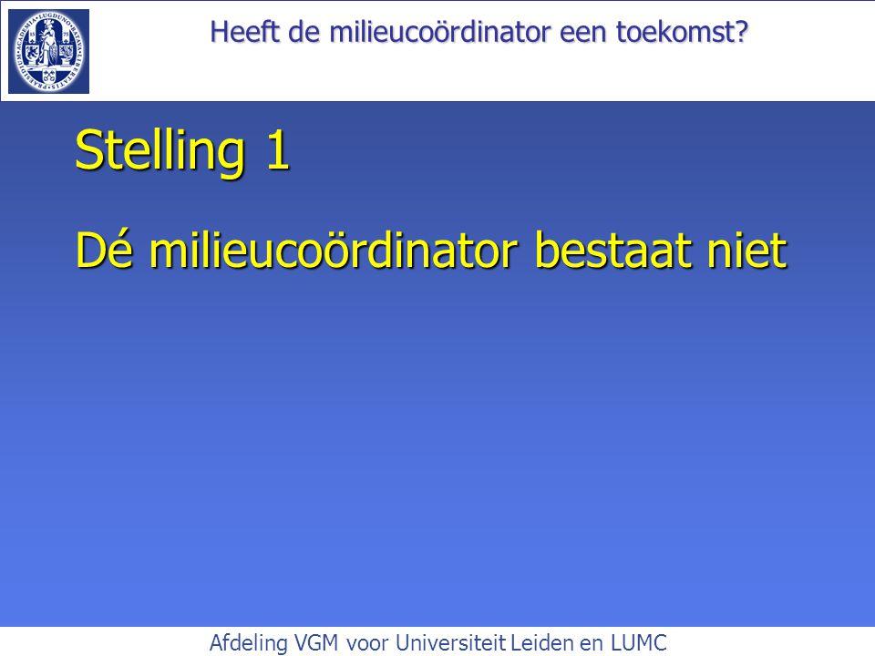 Afdeling VGM voor Universiteit Leiden en LUMC Stelling 1 Dé milieucoördinator bestaat niet