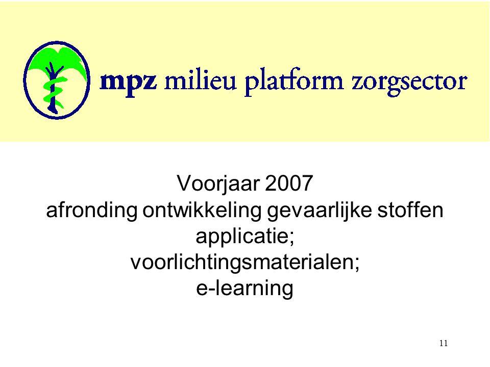 11 Voorjaar 2007 afronding ontwikkeling gevaarlijke stoffen applicatie; voorlichtingsmaterialen; e-learning