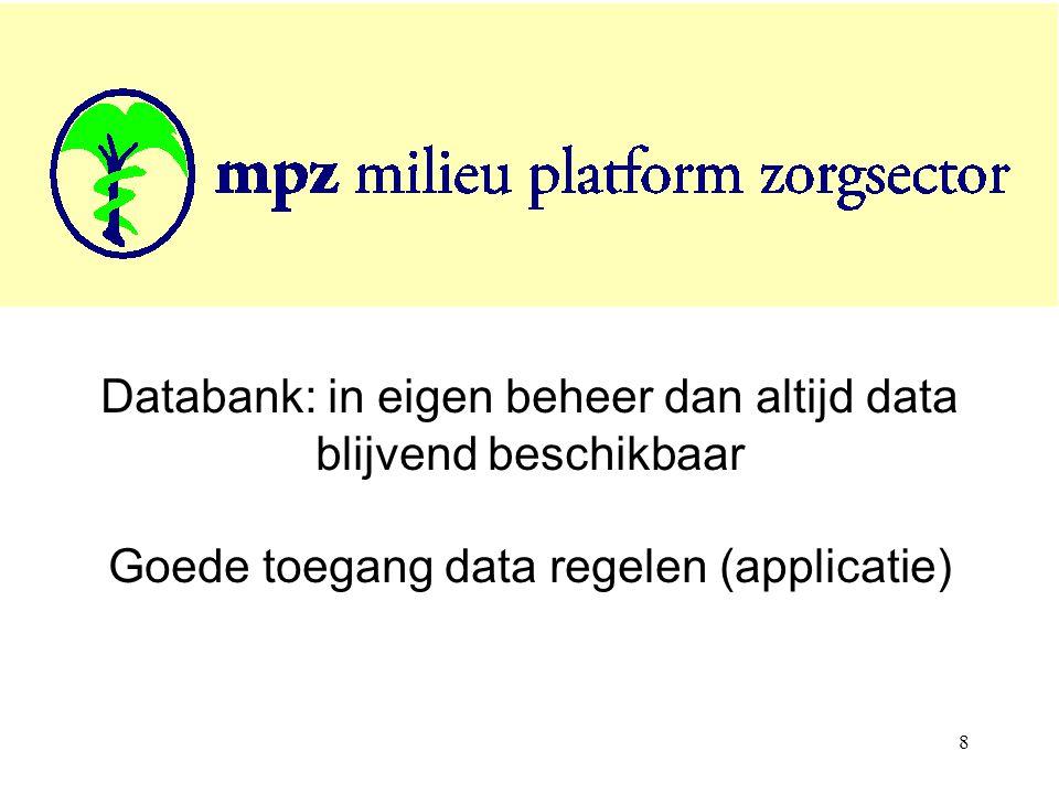 8 Databank: in eigen beheer dan altijd data blijvend beschikbaar Goede toegang data regelen (applicatie)