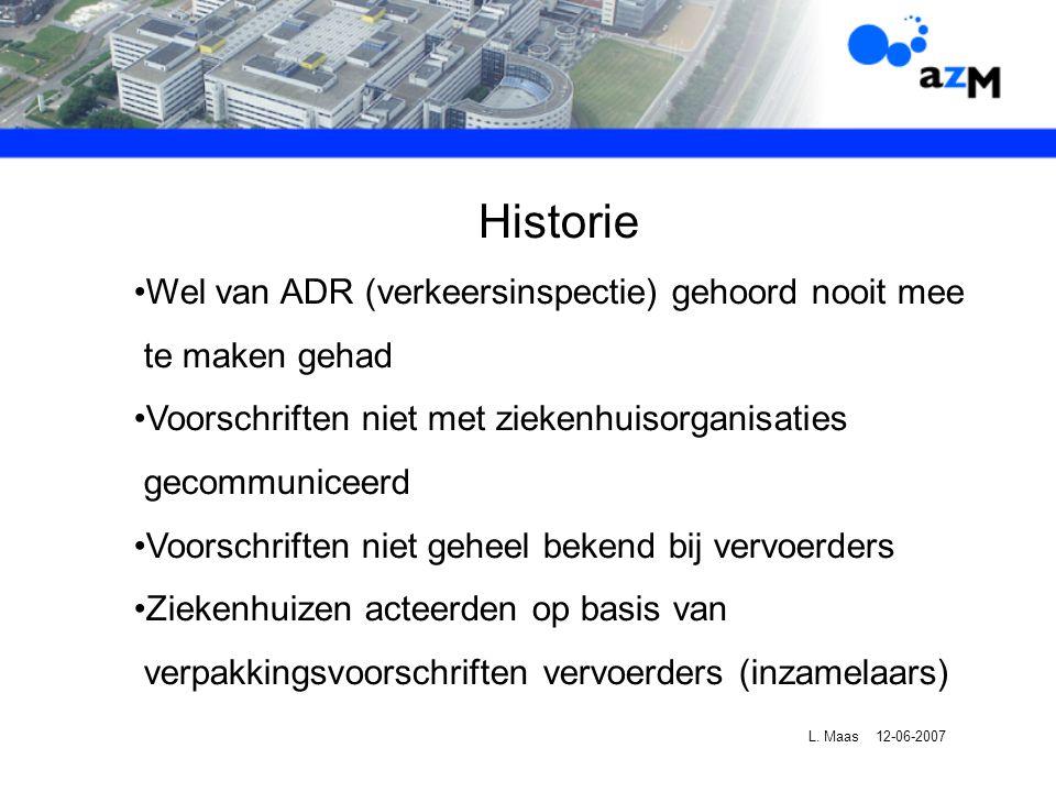 Historie Wel van ADR (verkeersinspectie) gehoord nooit mee te maken gehad Voorschriften niet met ziekenhuisorganisaties gecommuniceerd Voorschriften niet geheel bekend bij vervoerders Ziekenhuizen acteerden op basis van verpakkingsvoorschriften vervoerders (inzamelaars) L.