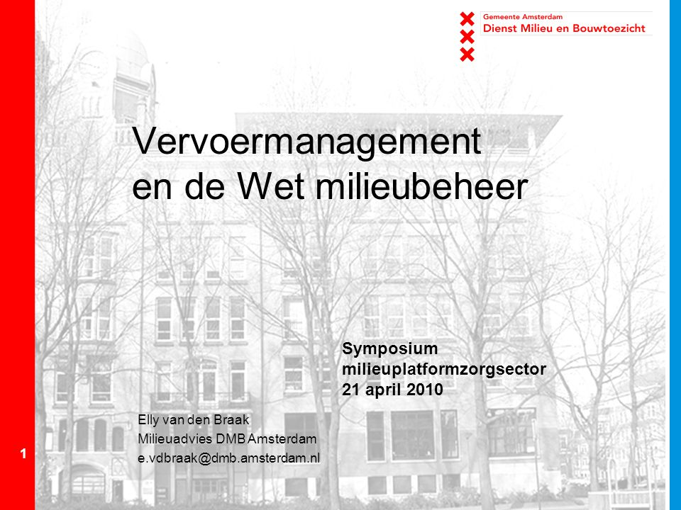 1 Vervoermanagement en de Wet milieubeheer Elly van den Braak Milieuadvies DMB Amsterdam e.vdbraak@dmb.amsterdam.nl Symposium milieuplatformzorgsector