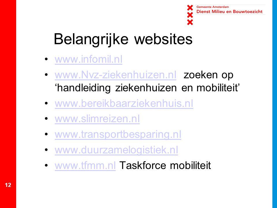 12 Belangrijke websites www.infomil.nl www.Nvz-ziekenhuizen.nl zoeken op 'handleiding ziekenhuizen en mobiliteit'www.Nvz-ziekenhuizen.nl www.bereikbaarziekenhuis.nl www.slimreizen.nl www.transportbesparing.nl www.duurzamelogistiek.nl www.tfmm.nl Taskforce mobiliteitwww.tfmm.nl