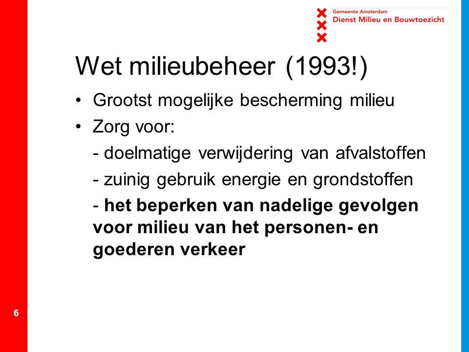 6 Wet milieubeheer (1993!) Grootst mogelijke bescherming milieu Zorg voor: - doelmatige verwijdering van afvalstoffen - zuinig gebruik energie en grondstoffen - het beperken van nadelige gevolgen voor milieu van het personen- en goederen verkeer