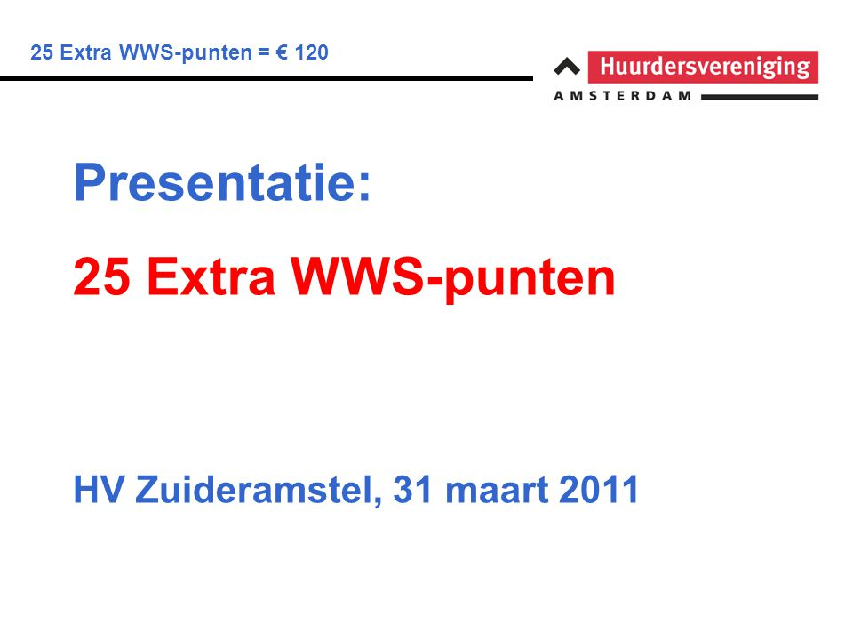 25 Extra WWS-punten = € 120 Presentatie: 25 Extra WWS-punten HV Zuideramstel, 31 maart 2011