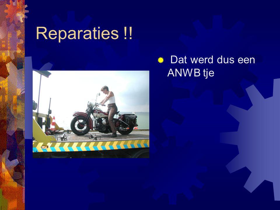 Reparaties !!  Dat werd dus een ANWB tje
