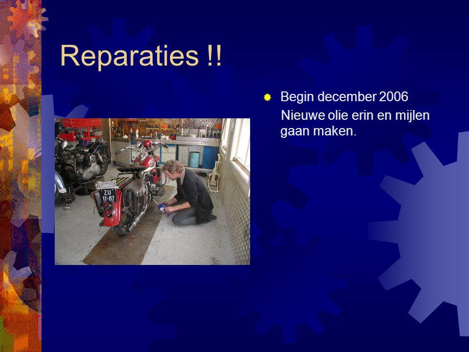 Reparaties !!  Begin december 2006 Nieuwe olie erin en mijlen gaan maken.
