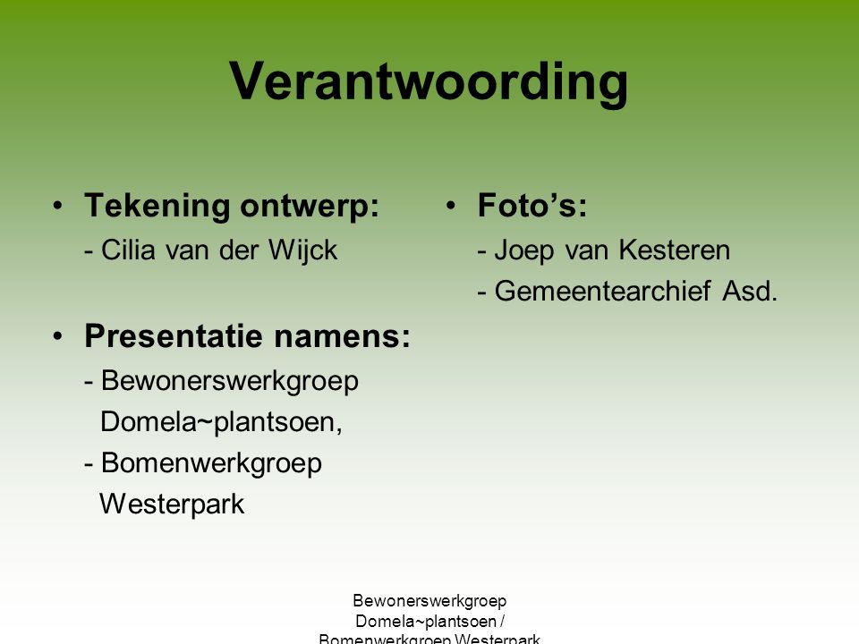 Verantwoording Tekening ontwerp: - Cilia van der Wijck Presentatie namens: - Bewonerswerkgroep Domela~plantsoen, - Bomenwerkgroep Westerpark Foto's: -