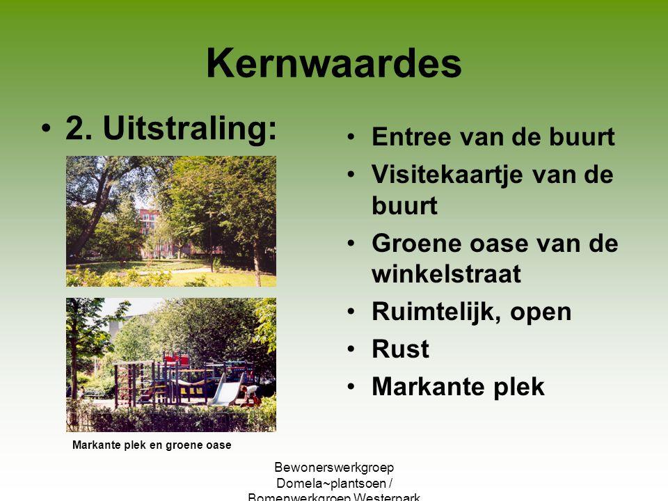Bewonerswerkgroep Domela~plantsoen / Bomenwerkgroep Westerpark Kernwaardes 2. Uitstraling: Entree van de buurt Visitekaartje van de buurt Groene oase