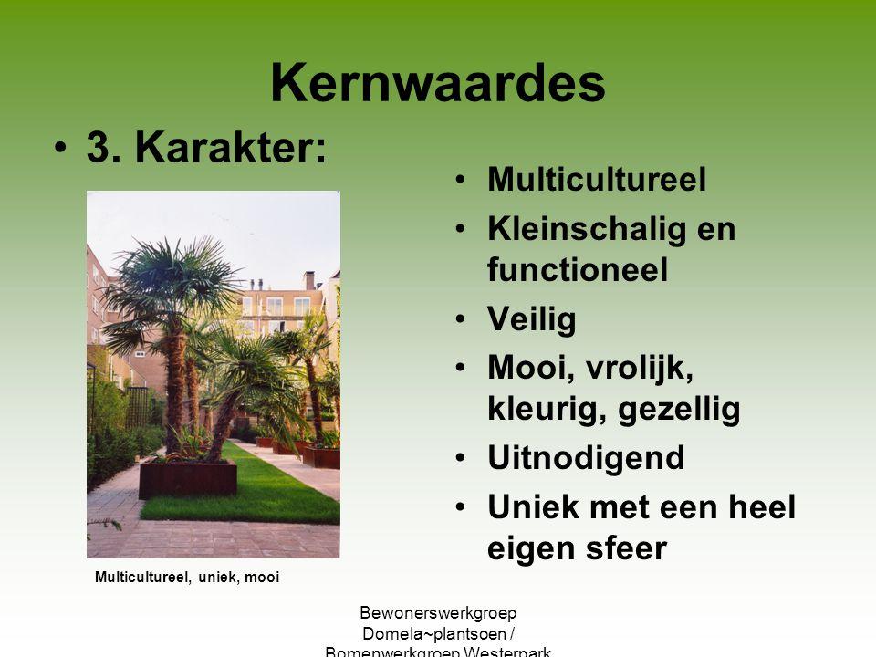 Bewonerswerkgroep Domela~plantsoen / Bomenwerkgroep Westerpark Kernwaardes 3. Karakter: Multicultureel Kleinschalig en functioneel Veilig Mooi, vrolij