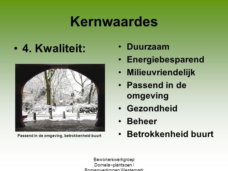 Bewonerswerkgroep Domela~plantsoen / Bomenwerkgroep Westerpark Kernwaardes 4. Kwaliteit: Duurzaam Energiebesparend Milieuvriendelijk Passend in de omg