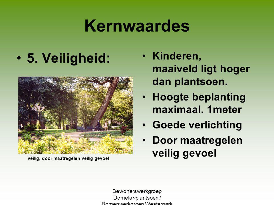 Bewonerswerkgroep Domela~plantsoen / Bomenwerkgroep Westerpark Kernwaardes 5. Veiligheid: Kinderen, maaiveld ligt hoger dan plantsoen. Hoogte beplanti