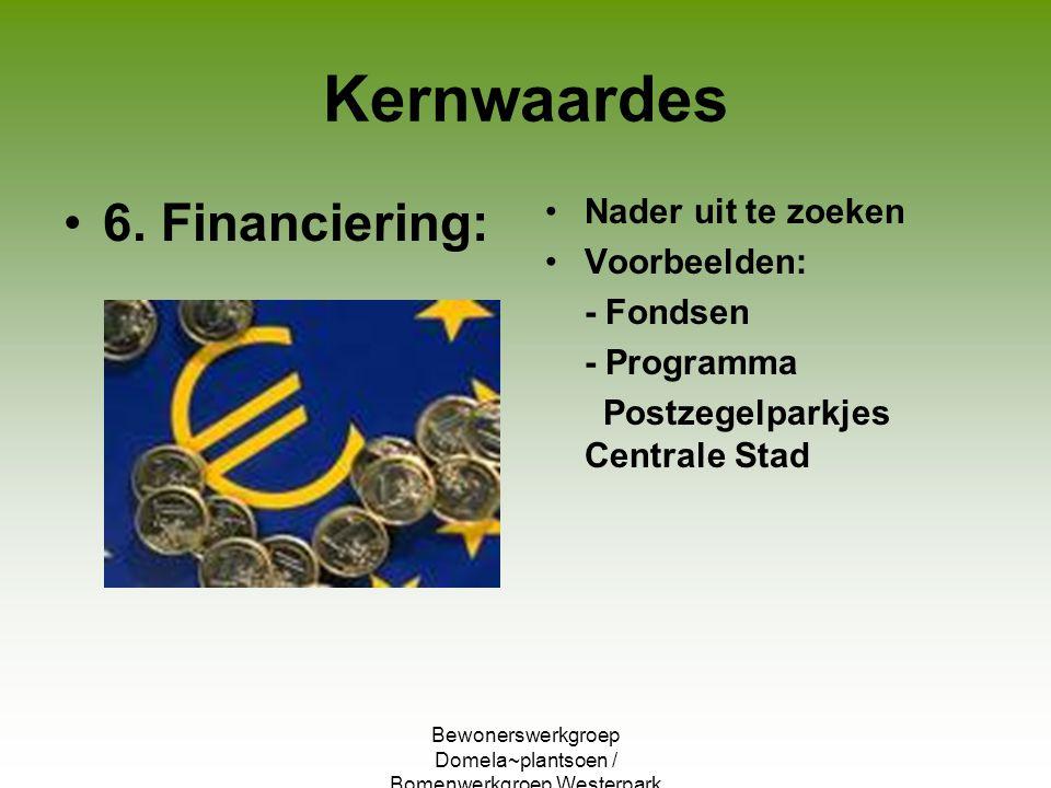 Bewonerswerkgroep Domela~plantsoen / Bomenwerkgroep Westerpark Kernwaardes 6. Financiering: Nader uit te zoeken Voorbeelden: - Fondsen - Programma Pos