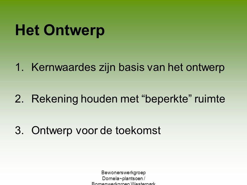 """Bewonerswerkgroep Domela~plantsoen / Bomenwerkgroep Westerpark Het Ontwerp 1.Kernwaardes zijn basis van het ontwerp 2.Rekening houden met """"beperkte"""" r"""