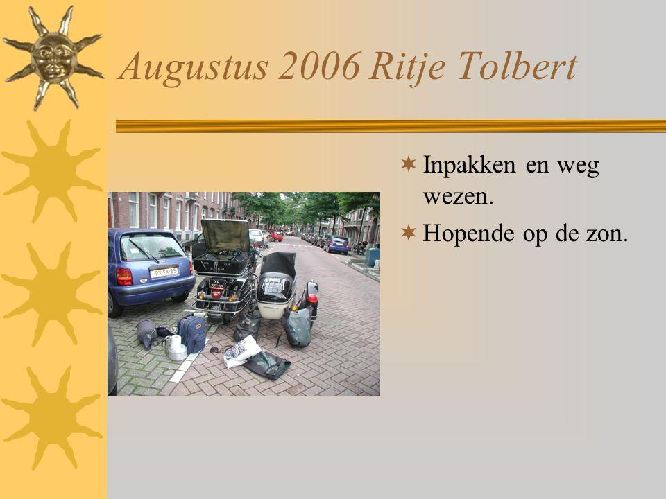 Augustus 2006 Ritje Tolbert  Inpakken en weg wezen.  Hopende op de zon.