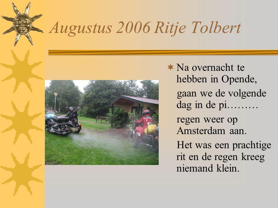 Augustus 2006 Ritje Tolbert  Na overnacht te hebben in Opende, gaan we de volgende dag in de pi……… regen weer op Amsterdam aan. Het was een prachtige