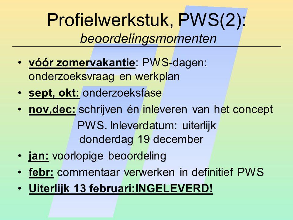 Profielwerkstuk, PWS(2): beoordelingsmomenten vóór zomervakantie: PWS-dagen: onderzoeksvraag en werkplan sept, okt: onderzoeksfase nov,dec: schrijven én inleveren van het concept PWS.