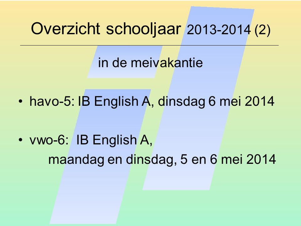 Overzicht schooljaar 2013-2014 (3) centraal examen(CE): –CE 1e tijdvak: 12 mei – 23 mei Uitslag 1e tijdvak: donderdag 12 juni –CE 2e tijdvak: 16 juni – 20 juni Uitslag 2e tijdvak: woensdag 25 juni